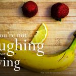 Make Fun and Laughter a daily practice