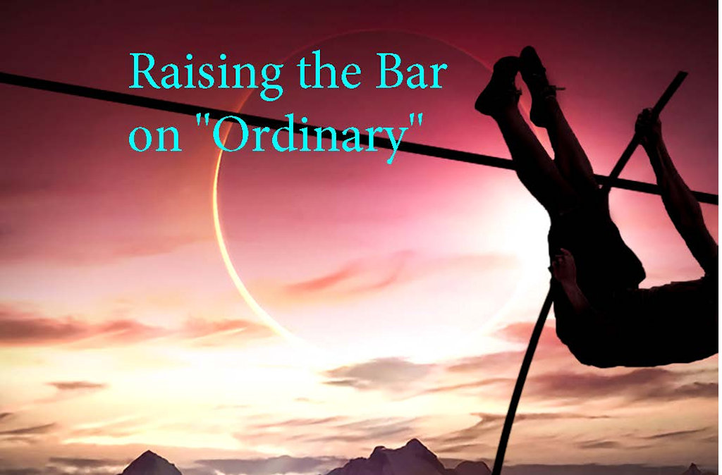 "Raising the Bar on ""Ordinary"""