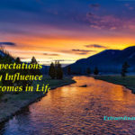 Your Expectations Strongly Influence the Outcomes in Your Life